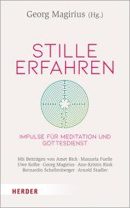 Stille erfahren - Buchcover des bei Herder verlegten Buches, eine Antwort auf die Brüller dieser Zeit.