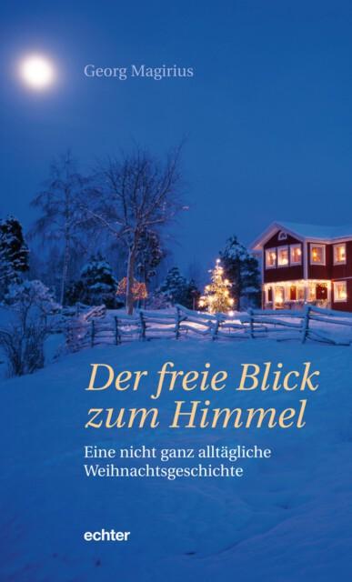 """Erleuchtetes Haus im Schnee - Cover des Buches """"Der freie Blick zum Himmel"""" von Georg Magirius"""