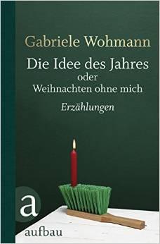 Buchcover, Gabriele Wohmann: Die Idee des Jahres oder Weihnachten ohne mich (c) Aufbau Verlag