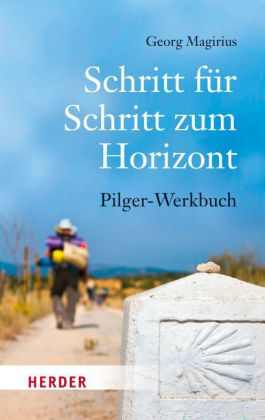 Buchcover - Schritt für Schritt zum Horizont Werkbuch Pilgern Von Georg Magirius im Herder Verlag